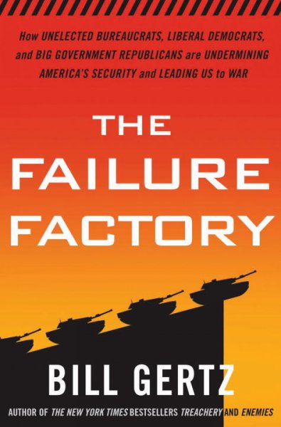 The Failure Factory: How Unelected Bureaucrats, Liberal Democrats, and Big Government Republicans Are Undermining America's Security and Leading Us to War cover
