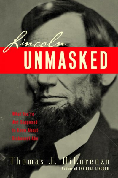 Lincoln Unmasked: What You're Not Supposed to Know About Dishonest Abe cover