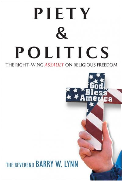 Piety & Politics: The Right-Wing Assault on Religious Freedom cover