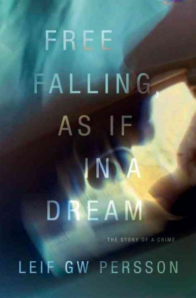 Free Falling, As If in a Dream: The Story of a Crime (Story of a Crime Series) cover