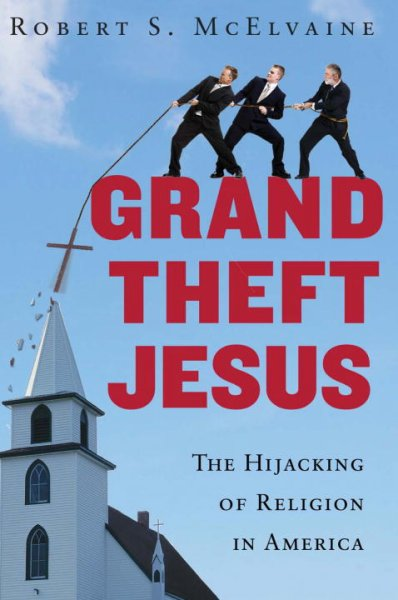 Grand Theft Jesus: The Hijacking of Religion in America cover