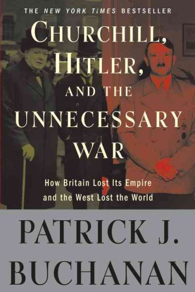 "Churchill, Hitler, and ""The Unnecessary War"": How Britain Lost Its Empire and the West Lost the World cover"