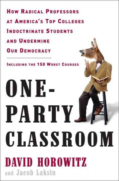One-Party Classroom: How Radical Professors at America's Top Colleges Indoctrinate Students and Undermine Our Democracy cover