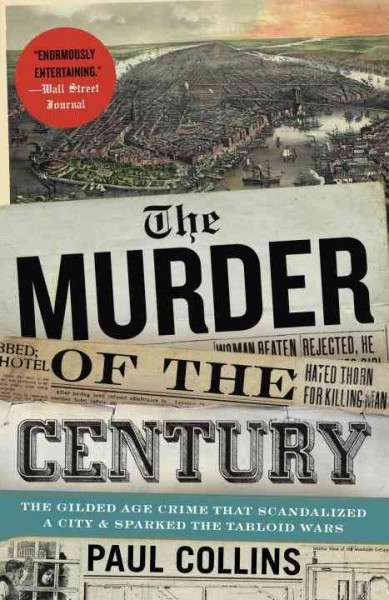 The Murder of the Century: The Gilded Age Crime That Scandalized a City & Sparked the Tabloid Wars cover