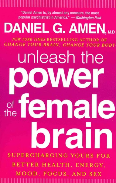 Unleash the Power of the Female Brain: Supercharging Yours for Better Health, Energy, Mood, Focus, and Sex cover