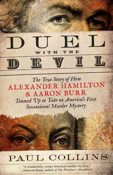Duel with the Devil: The True Story of How Alexander Hamilton and Aaron Burr Teamed Up to Take on America's First Sensational Murder Mystery cover