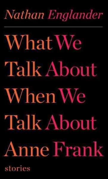 What We Talk About When We Talk About Anne Frank: Stories cover