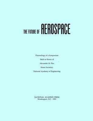 The Future of Aerospace: Proceedings of a Symposium Held in Honor of Alexander H. Flax Home Secretary