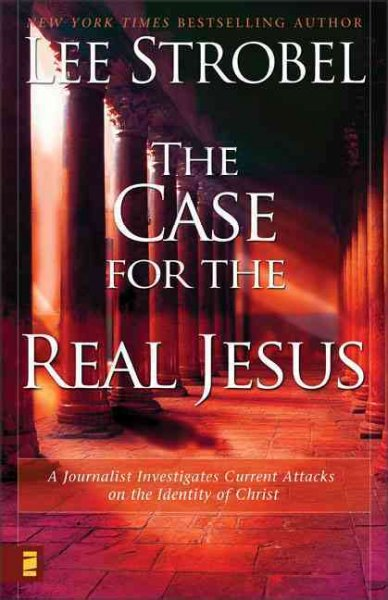 The Case for the Real Jesus: A Journalist Investigates Current Attacks on the Identity of Christ cover