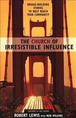 The Church of Irresistible Influence: Bridge-Building Stories to Help Reach Your Community cover
