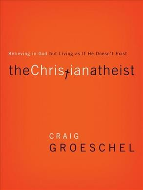 The Christian Atheist: Believing in God but Living As If He Doesn't Exist cover