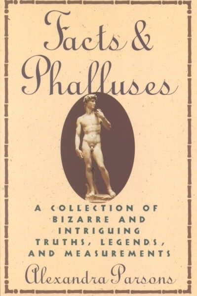 Facts and Phalluses: A Collection Of Bizarre & Intriguing Truths, Legends, & Measurements cover