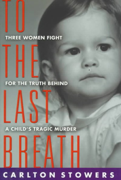 To The Last Breath: Three Women Fight For The Truth Behind A Child's Tragic Murder cover
