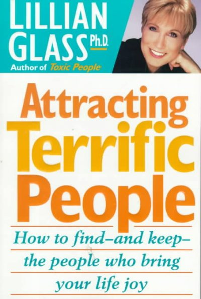 Attracting Terrific People: How To Find - And Keep - The People Who Bring Your Life Joy cover