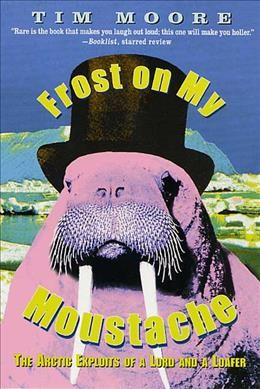 Frost on my Moustache: The Arctic Exploits of a Lord and a Loafer cover