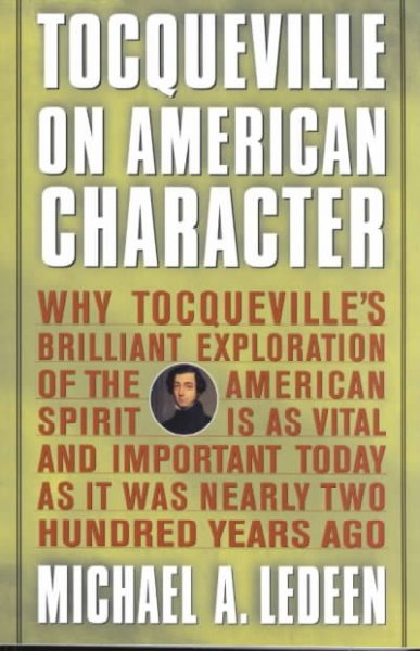 Tocqueville on American Character: Why Tocqueville's Brilliant Exploration of the American Spirit is as Vital and Important Today as It Was Nearly Two Hundred Years Ago cover