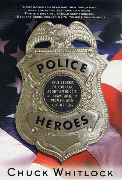 Police Heroes: True Stories of Courage About America's Brave Men, Women, and K-9 Officers cover