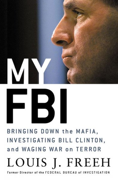 My FBI: Bringing Down the Mafia, Investigating Bill Clinton, and Fighting the War on Terror cover