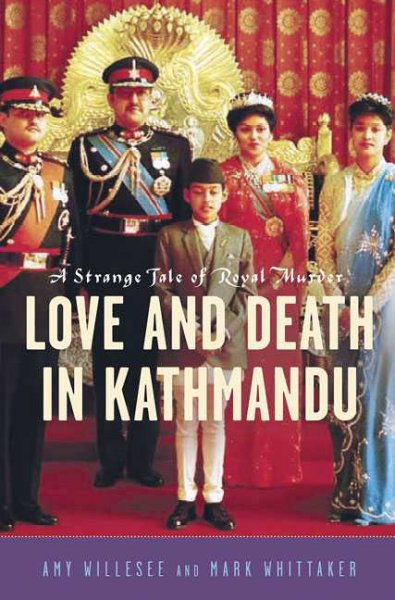 Love and Death in Kathmandu: A Strange Tale of Royal Murder cover