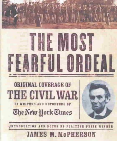The Most Fearful Ordeal: Original Coverage of the Civil War by Writers and Reporters of The New York Times cover