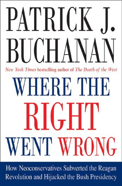 Where the Right Went Wrong: How Neoconservatives Subverted the Reagan Revolution and Hijacked the Bush Presidency cover