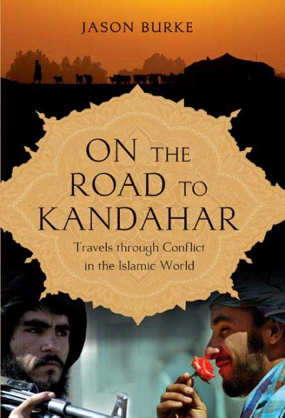 On the Road to Kandahar: Travels Through Conflict in the Islamic World cover