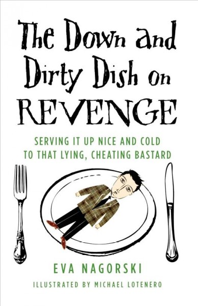 The Down and Dirty Dish on Revenge: Serving It Up Nice and Cold to That Lying, Cheating Bastard cover