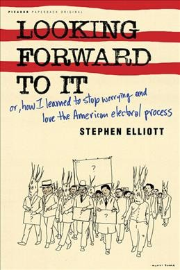 Looking Forward to It: Or, How I Learned to Stop Worrying and Love the American Electoral Process cover