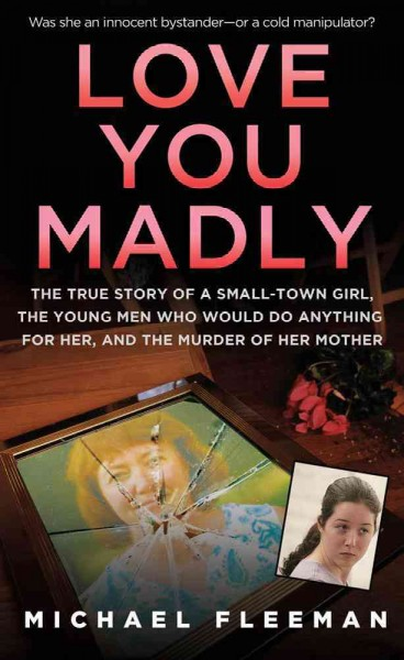 Love You Madly: The True Story of a Small-town Girl, the Young Men She Seduced, and the Murder of her Mother cover