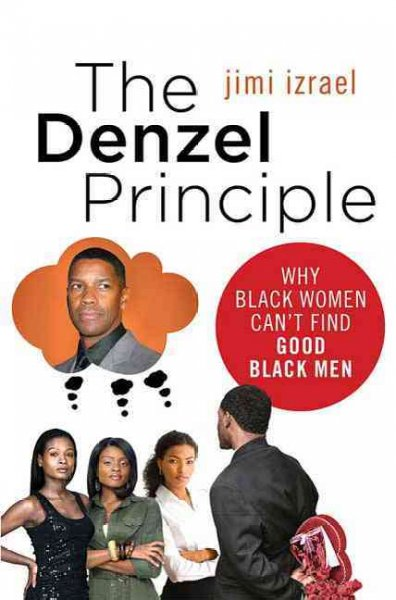 The Denzel Principle: Why Black Women Can't Find Good Black Men cover