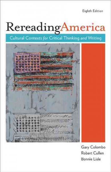 Rereading America: Cultural Contexts for Critical Thinking and Writing, 8th Edition cover