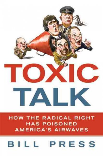 Toxic Talk: How the Radical Right Has Poisoned America's Airwaves cover