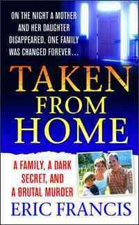 Taken From Home: A Father, a Dark Secret, and a Brutal Murder (St. Martin's True Crime Library) cover