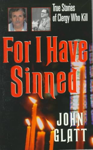 For I Have Sinned: True Stories of Clergy Who Kill (St. Martin's True Crime Library) cover