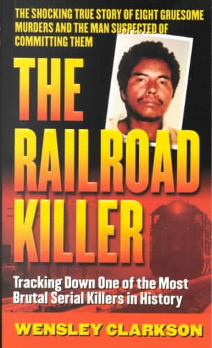 The Railroad Killer: The Shocking True Story of Angel Maturino Resendez and His Alleged Trail of Death (St. Martin's True Crime Library) cover