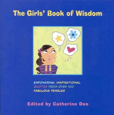 The Girls' Book of Wisdom: Empowering, Inspirational Quotes from over 400 Fabulous Females cover