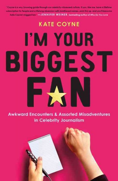 I'm Your Biggest Fan: Awkward Encounters and Assorted Misadventures in Celebrity Journalism cover