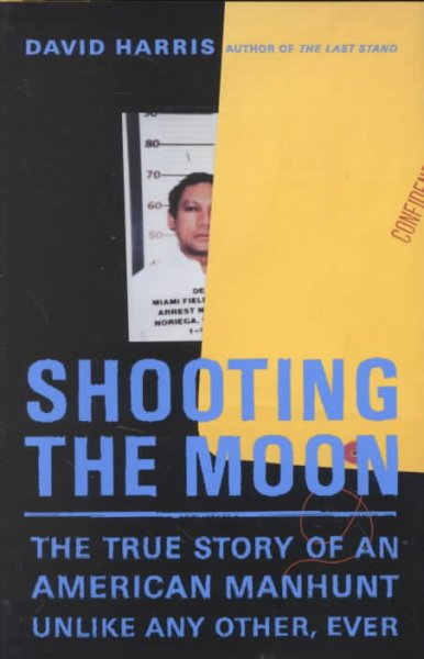 Shooting the Moon: The True Story of an American Manhunt Unlike Any Other, Ever cover