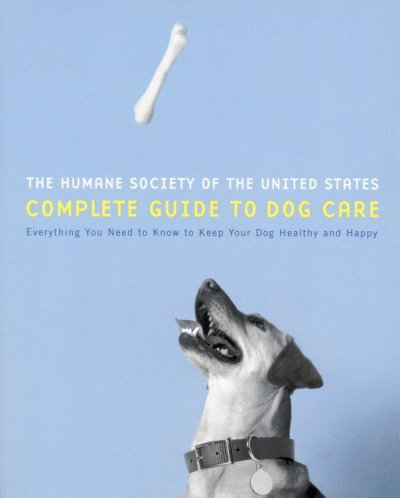 The Humane Society of the United States Complete Guide to Dog Care: Everything You Need to Keep Your Dog Healthy and Happy cover
