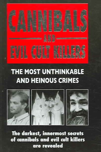 Cannibals And Evil Cult Killers: The Most Unthinkable And Heinous Crimes cover