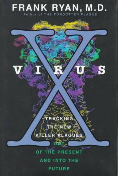 Virus X: Tracking the New Killer Plagues--Out of the Present & Into the Future