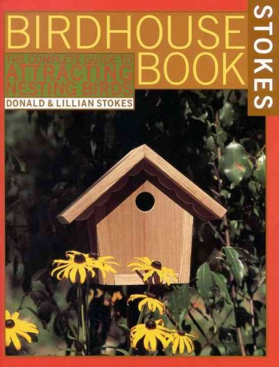 The Complete Birdhouse Book: The Easy Guide to Attracting Nesting Birds cover