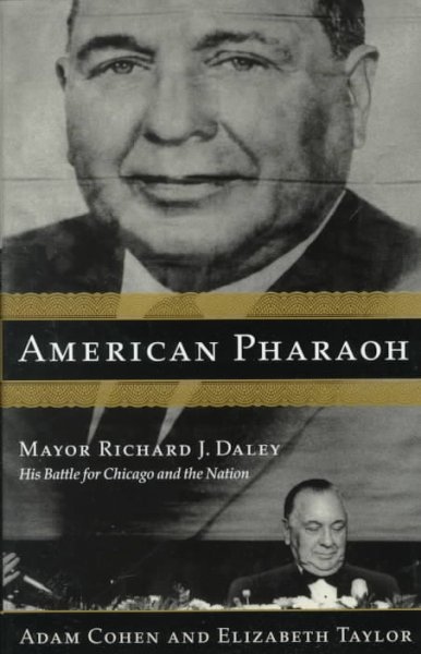 American Pharaoh: Mayor Richard J. Daley - His Battle for Chicago and the Nation cover