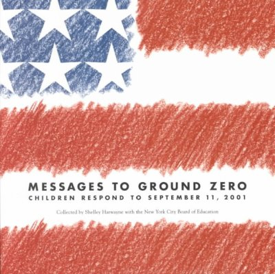 Messages to Ground Zero: Children Respond to September 11, 2001 cover
