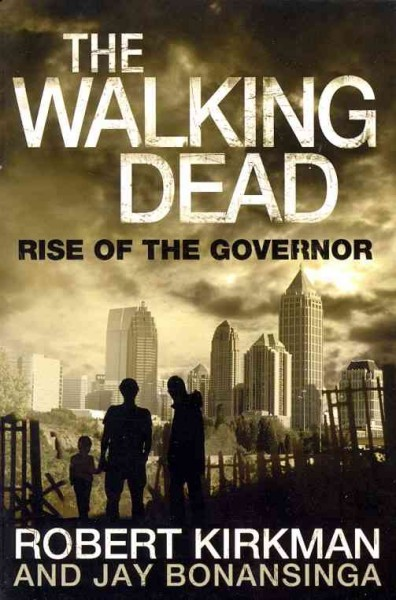 The Walking Dead: Rise of the Governor. Robert Kirkman, Jay Bonansinga cover