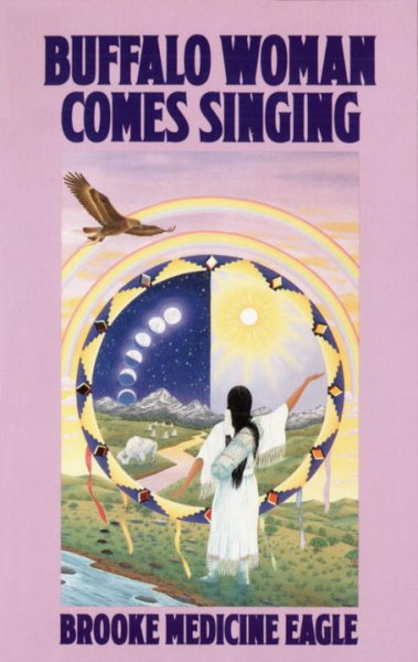 Buffalo Woman Comes Singing: The Spirit Song of a Rainbow Medicine Woman cover