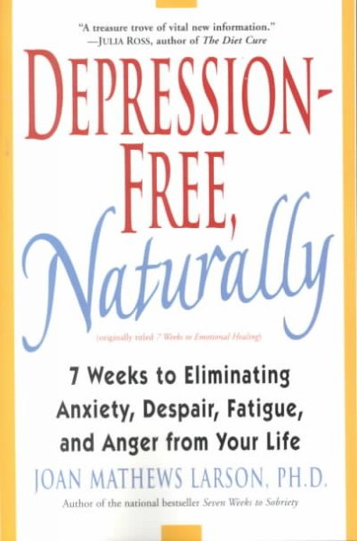 Depression-Free, Naturally: 7 Weeks to Eliminating Anxiety, Despair, Fatigue, and Anger from Your Life cover