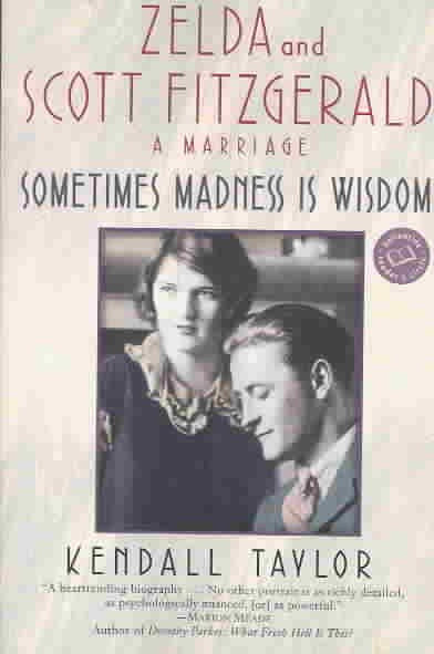 Sometimes Madness Is Wisdom: Zelda and Scott Fitzgerald: A Marriage (Ballantine Reader's Circle) cover