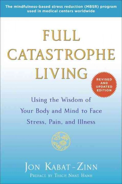 Full Catastrophe Living (Revised Edition): Using the Wisdom of Your Body and Mind to Face Stress, Pain, and Illness cover