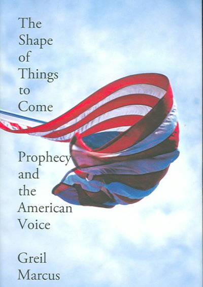 The Shape of Things to Come: Prophecy and the American Voice cover